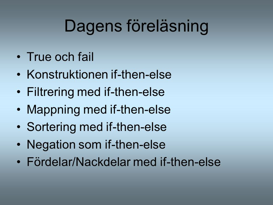Dagens föreläsning True och fail Konstruktionen if-then-else