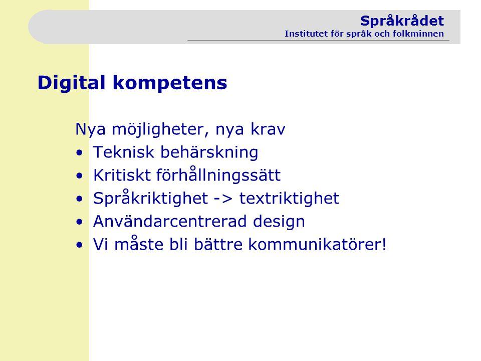 Digital kompetens Nya möjligheter, nya krav Teknisk behärskning