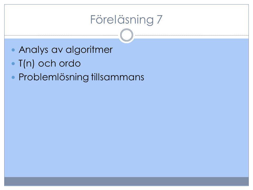 Föreläsning 7 Analys av algoritmer T(n) och ordo