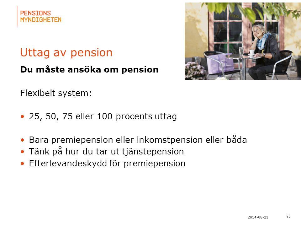 Uttag av pension Du måste ansöka om pension Flexibelt system: