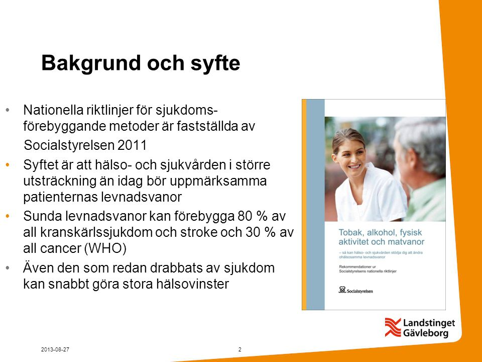 Bakgrund och syfte Nationella riktlinjer för sjukdoms-förebyggande metoder är fastställda av. Socialstyrelsen 2011.