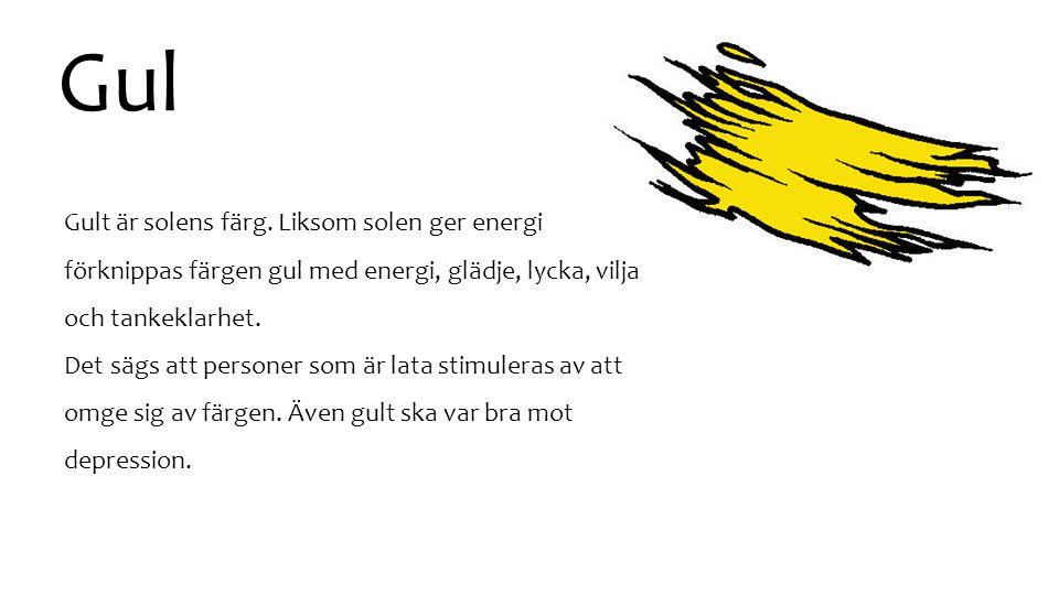 Gul Gult är solens färg. Liksom solen ger energi förknippas färgen gul med energi, glädje, lycka, vilja och tankeklarhet.