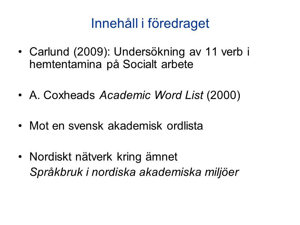 Innehåll i föredraget Carlund (2009): Undersökning av 11 verb i hemtentamina på Socialt arbete. A. Coxheads Academic Word List (2000)