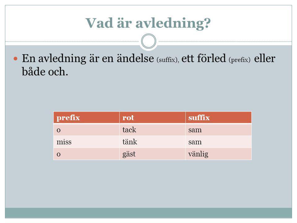 Vad är avledning En avledning är en ändelse (suffix), ett förled (prefix) eller både och. prefix.