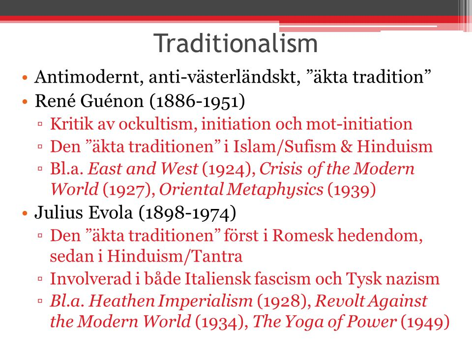 Traditionalism Antimodernt, anti-västerländskt, äkta tradition