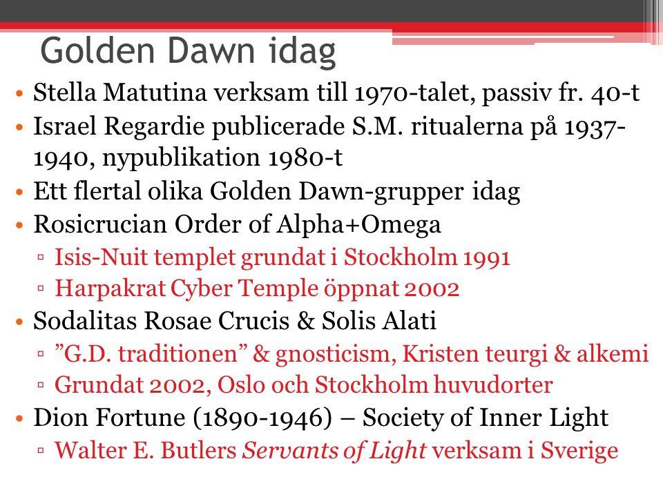 Golden Dawn idag Stella Matutina verksam till 1970-talet, passiv fr. 40-t.