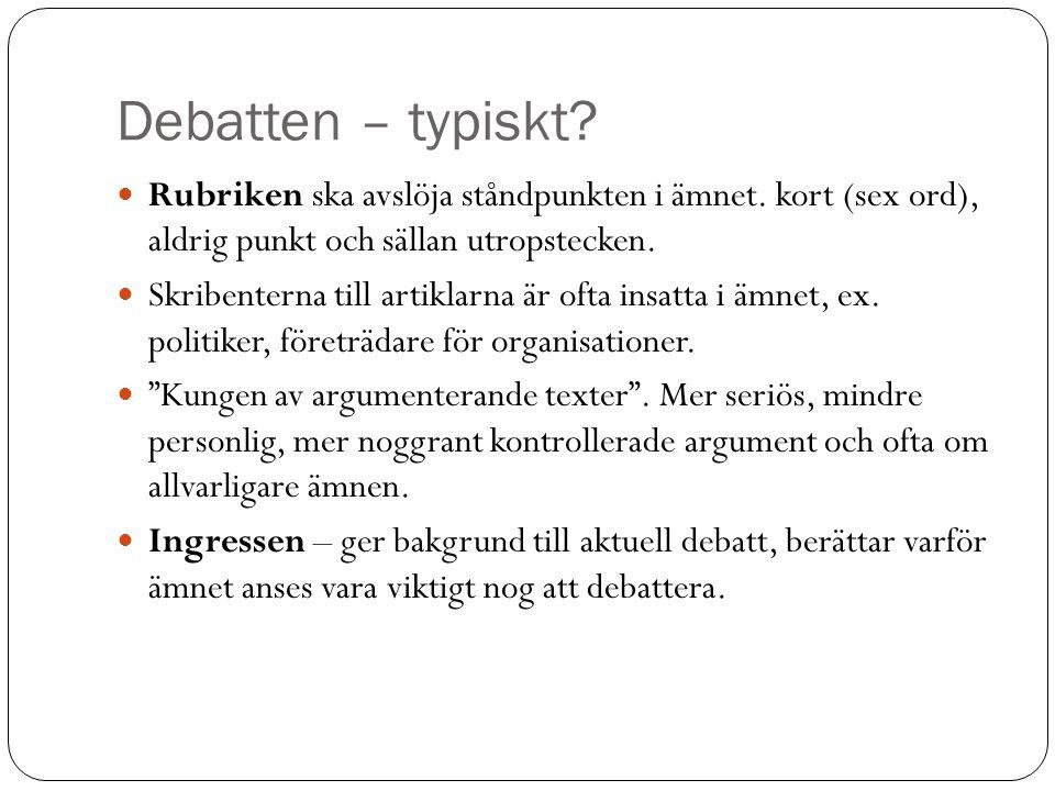 Debatten – typiskt Rubriken ska avslöja ståndpunkten i ämnet. kort (sex ord), aldrig punkt och sällan utropstecken.