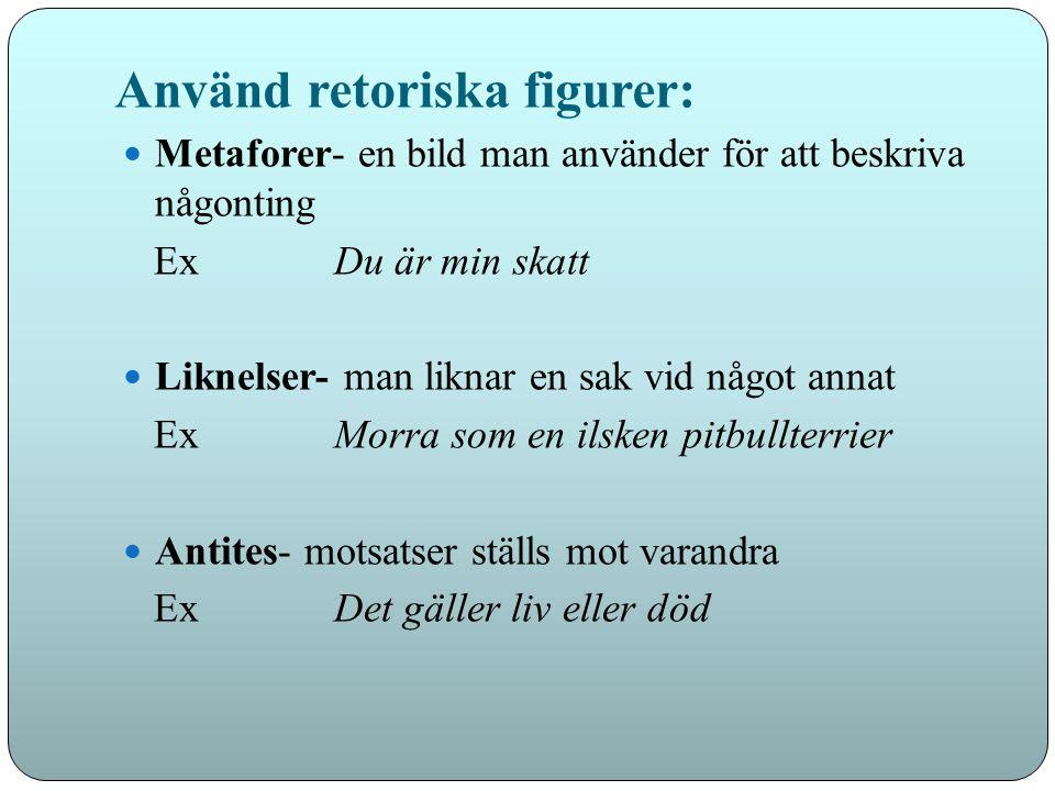 Använd retoriska figurer: