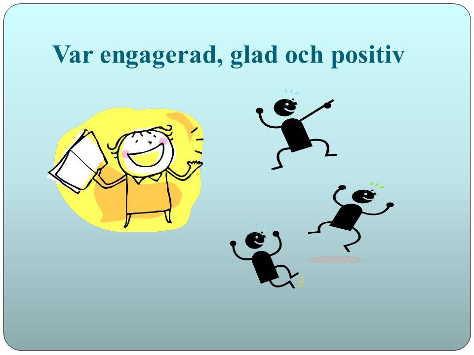 Var engagerad, glad och positiv