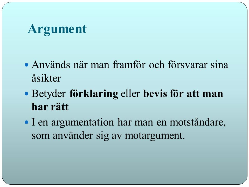 Argument Används när man framför och försvarar sina åsikter