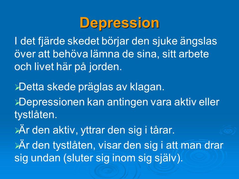 Depression I det fjärde skedet börjar den sjuke ängslas över att behöva lämna de sina, sitt arbete och livet här på jorden.