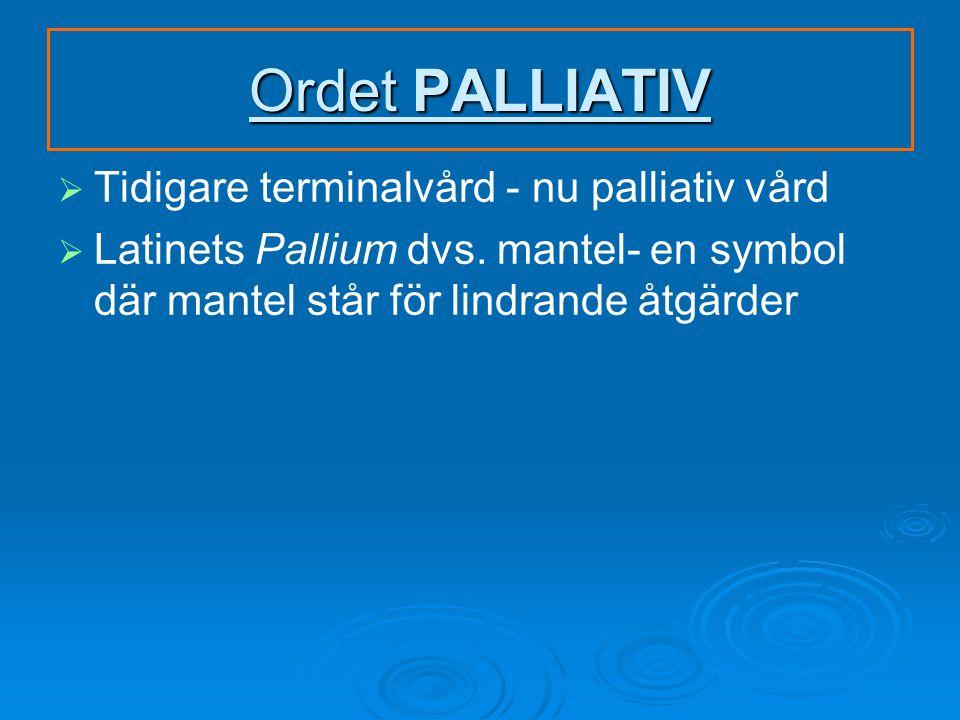 Ordet PALLIATIV Tidigare terminalvård - nu palliativ vård