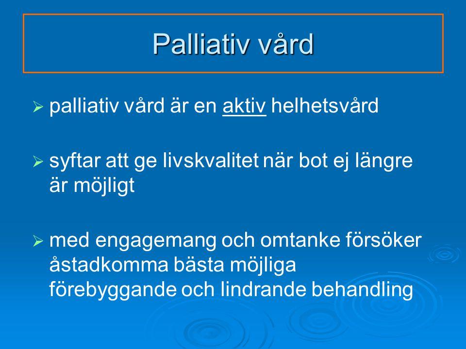 Palliativ vård palliativ vård är en aktiv helhetsvård