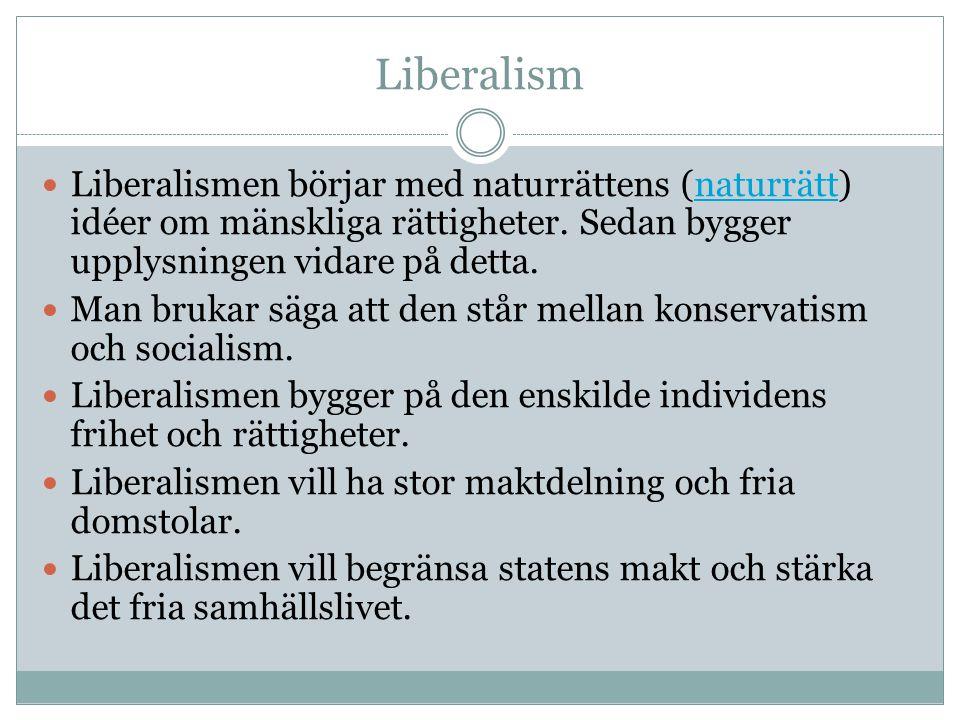 Liberalism Liberalismen börjar med naturrättens (naturrätt) idéer om mänskliga rättigheter. Sedan bygger upplysningen vidare på detta.