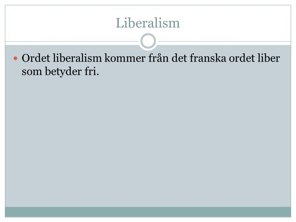 Liberalism Ordet liberalism kommer från det franska ordet liber som betyder fri.