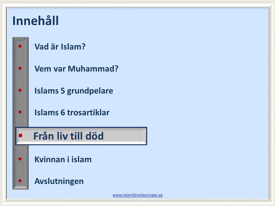 Innehåll Från liv till död Vad är Islam Vem var Muhammad