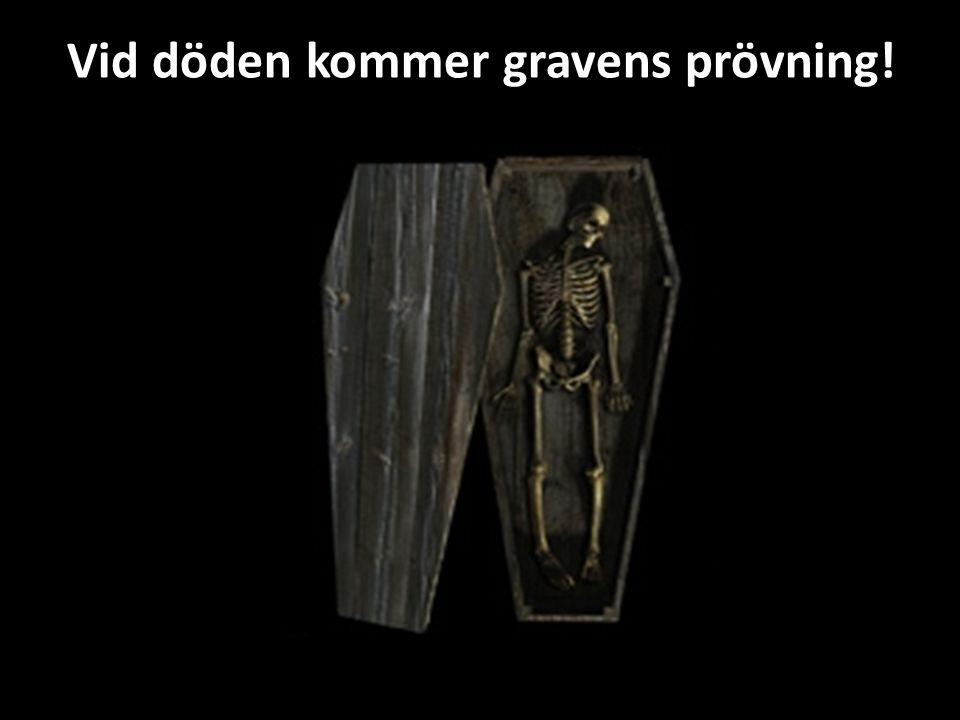 Vid döden kommer gravens prövning!