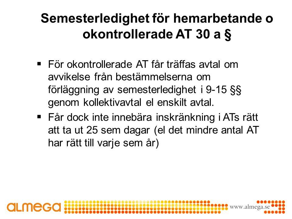 Semesterledighet för hemarbetande o okontrollerade AT 30 a §