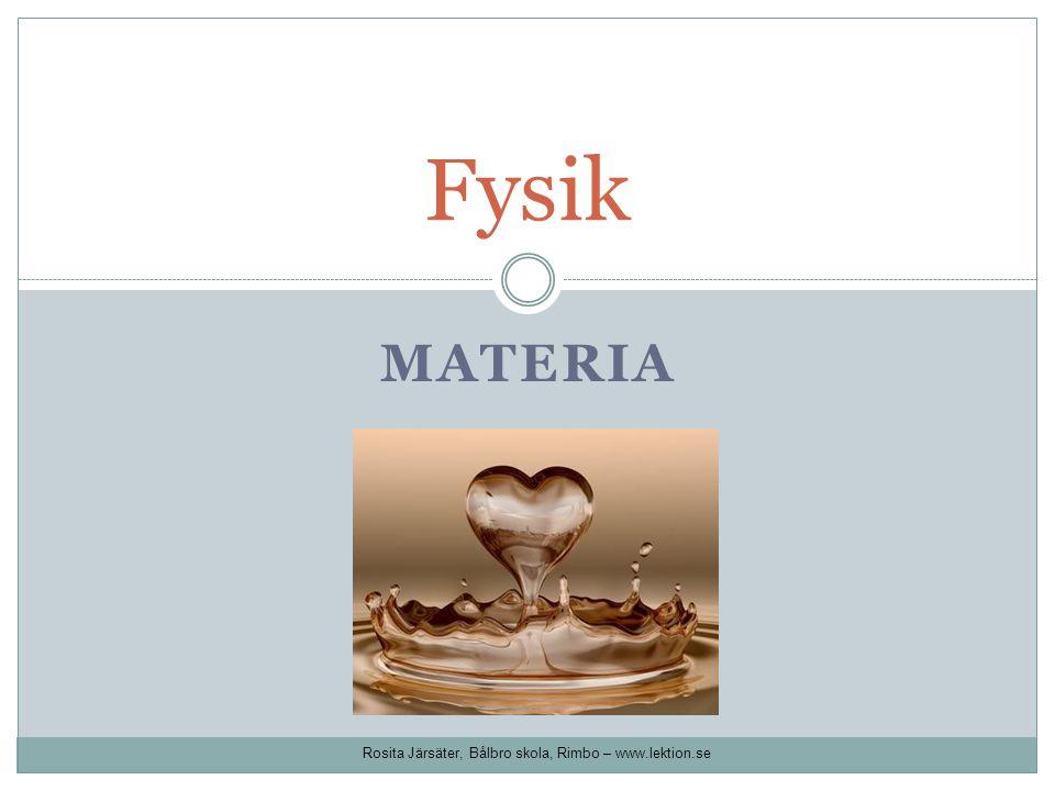 Fysik Materia Rosita Järsäter, Bålbro skola, Rimbo – www.lektion.se