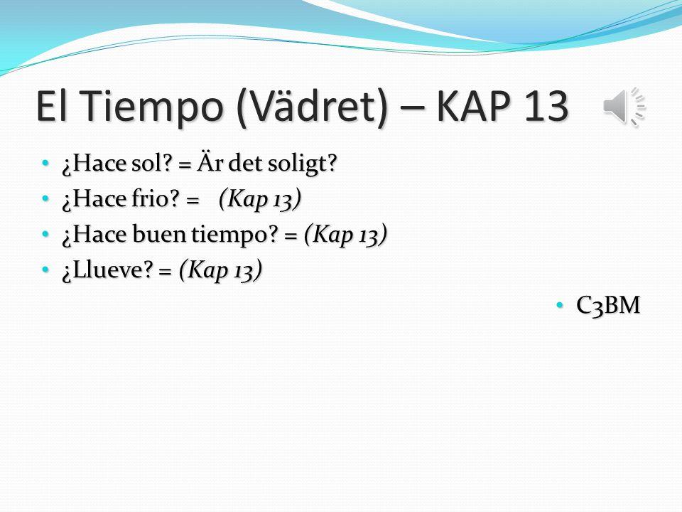 El Tiempo (Vädret) – KAP 13
