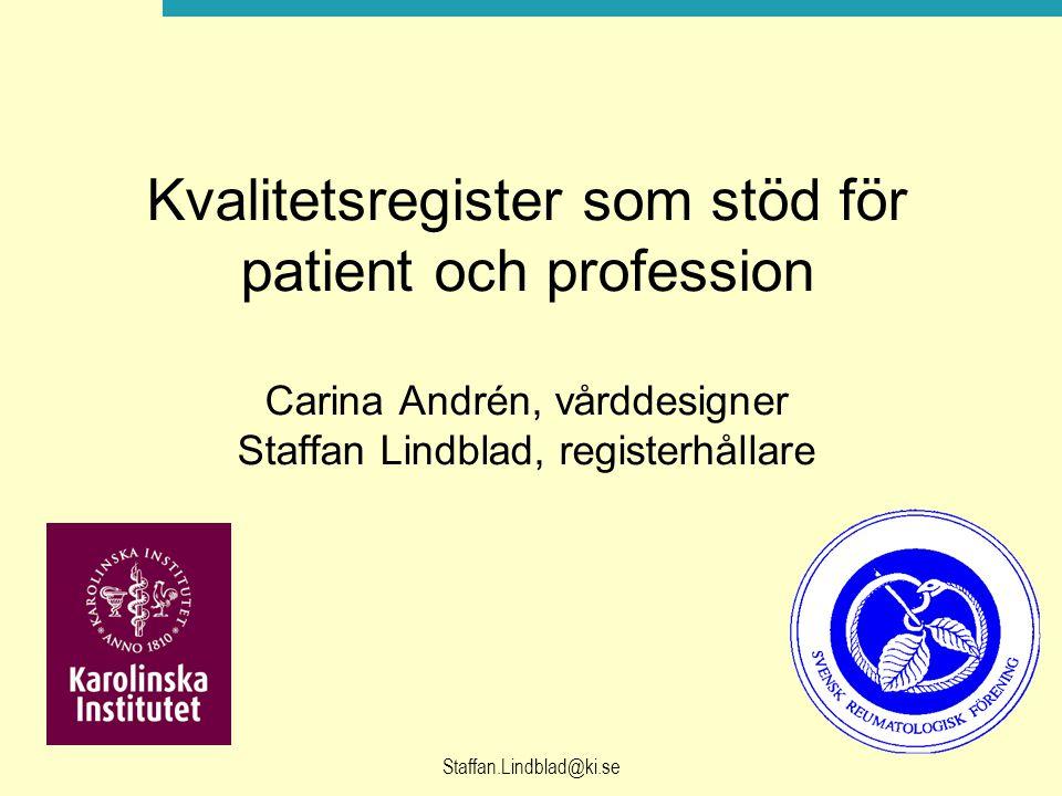Kvalitetsregister som stöd för patient och profession Carina Andrén, vårddesigner Staffan Lindblad, registerhållare