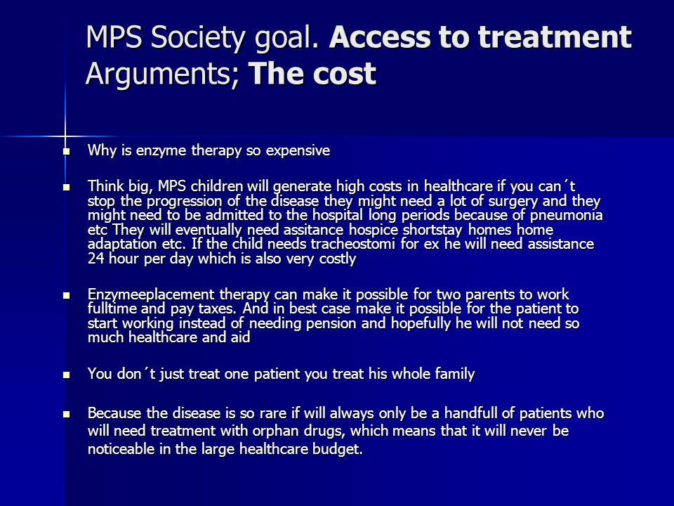MPS Society goal. Access to treatment Arguments; The cost