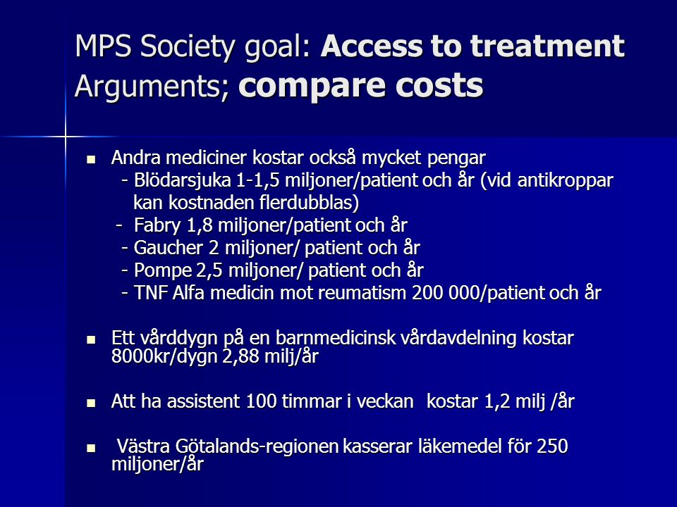 MPS Society goal: Access to treatment Arguments; compare costs