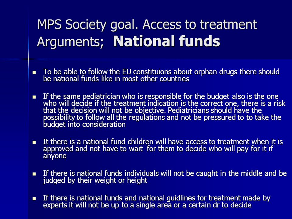 MPS Society goal. Access to treatment Arguments; National funds