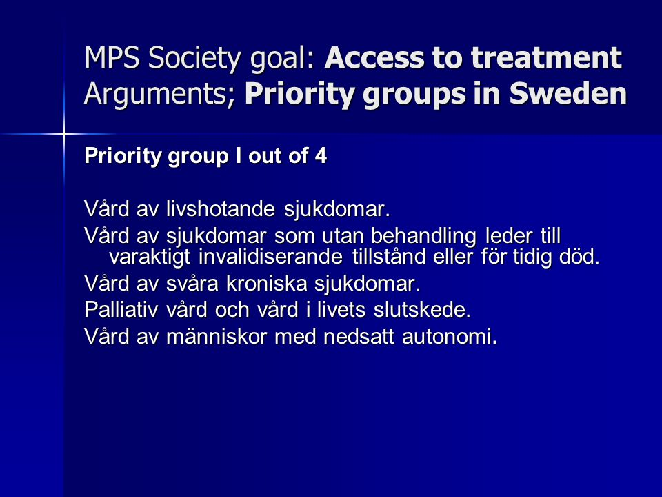 MPS Society goal: Access to treatment Arguments; Priority groups in Sweden