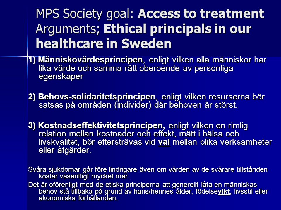 MPS Society goal: Access to treatment Arguments; Ethical principals in our healthcare in Sweden