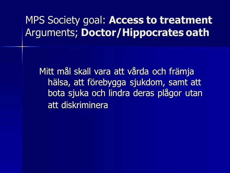 MPS Society goal: Access to treatment Arguments; Doctor/Hippocrates oath