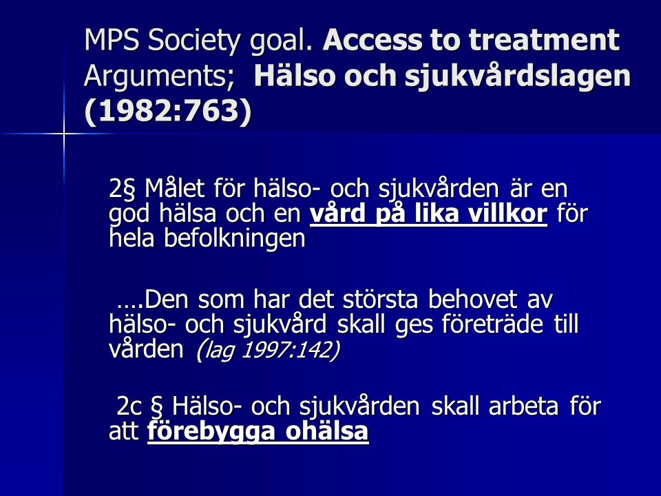 MPS Society goal. Access to treatment Arguments; Hälso och sjukvårdslagen (1982:763)