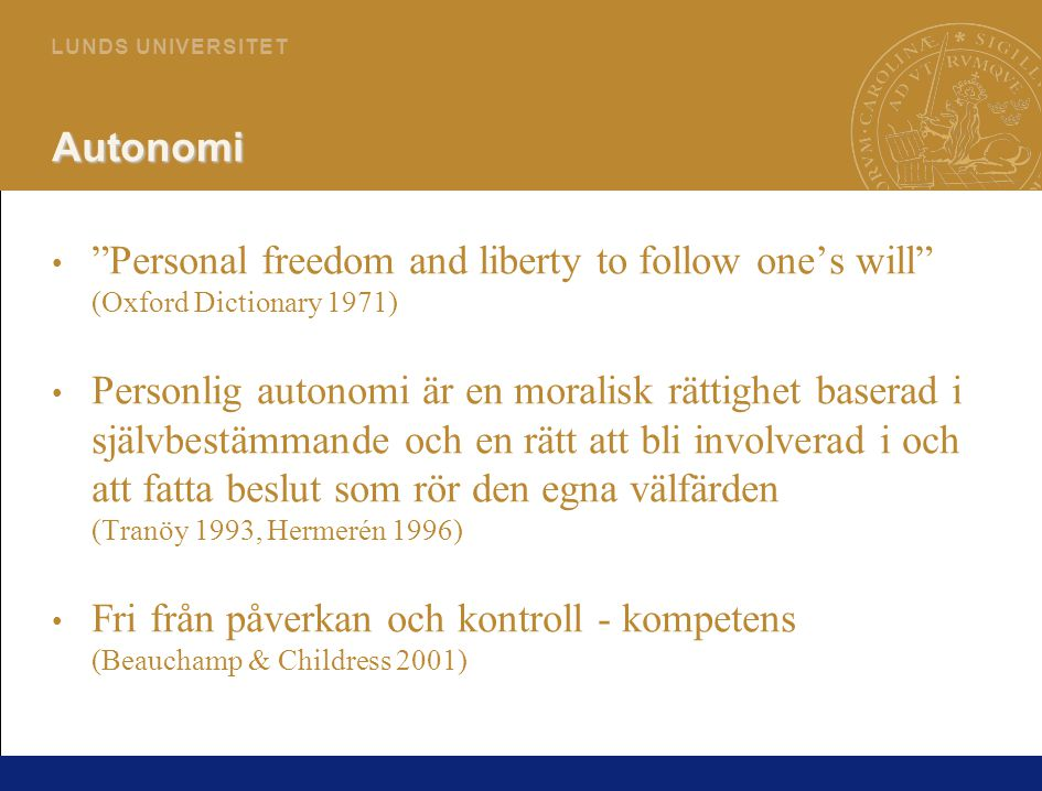 Autonomi Personal freedom and liberty to follow one's will (Oxford Dictionary 1971)