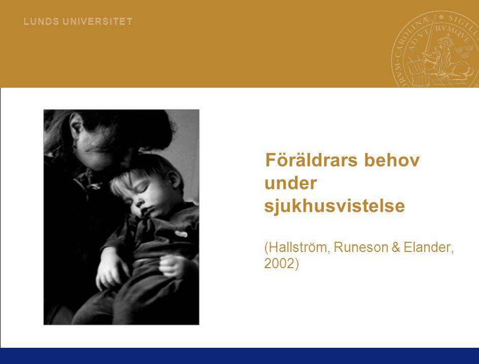 Föräldrars behov under sjukhusvistelse (Hallström, Runeson & Elander, 2002)
