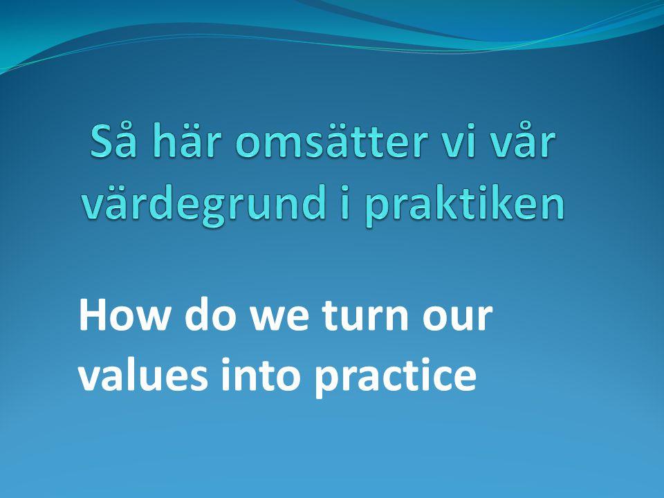 Så här omsätter vi vår värdegrund i praktiken