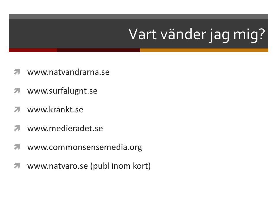 Vart vänder jag mig www.natvandrarna.se www.surfalugnt.se