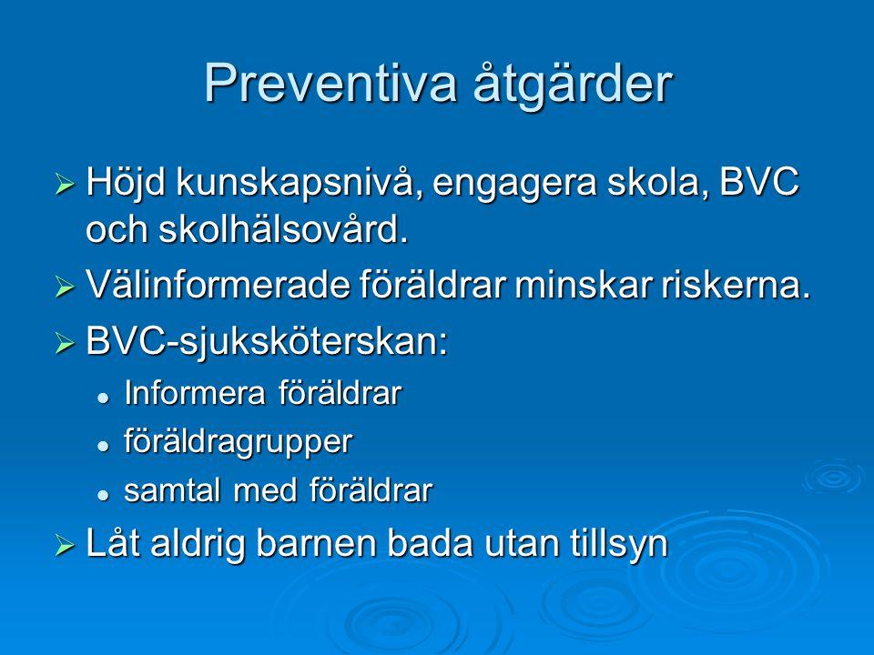 Preventiva åtgärder Höjd kunskapsnivå, engagera skola, BVC och skolhälsovård. Välinformerade föräldrar minskar riskerna.