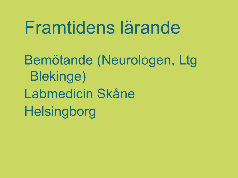 Framtidens lärande Bemötande (Neurologen, Ltg Blekinge) Labmedicin Skåne Helsingborg