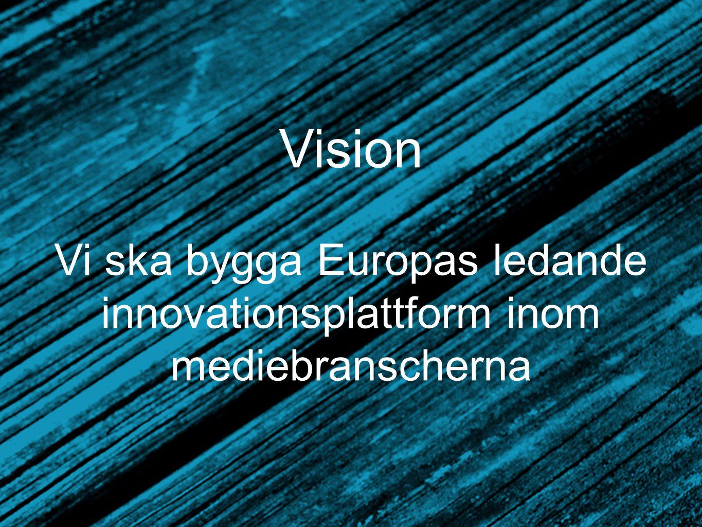Vision Vi ska bygga Europas ledande innovationsplattform inom mediebranscherna.