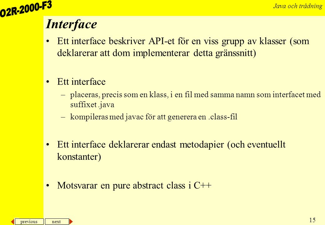 Interface Ett interface beskriver API-et för en viss grupp av klasser (som deklarerar att dom implementerar detta gränssnitt)