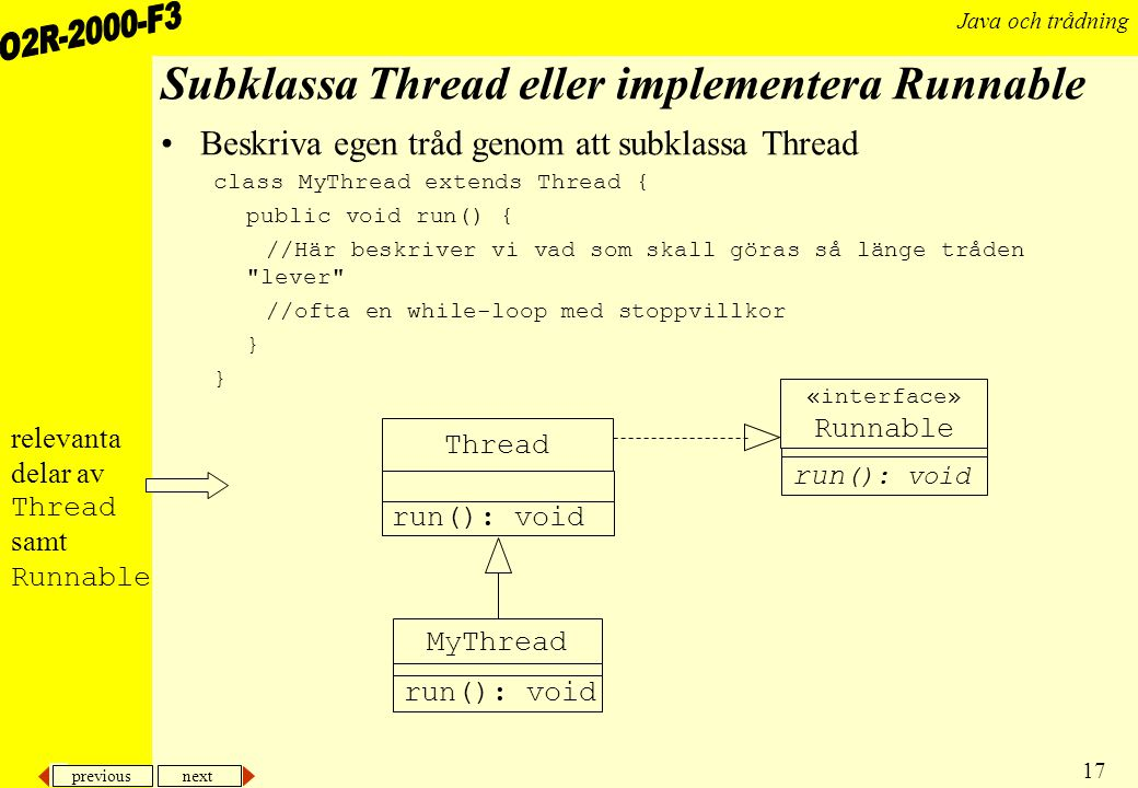 Subklassa Thread eller implementera Runnable