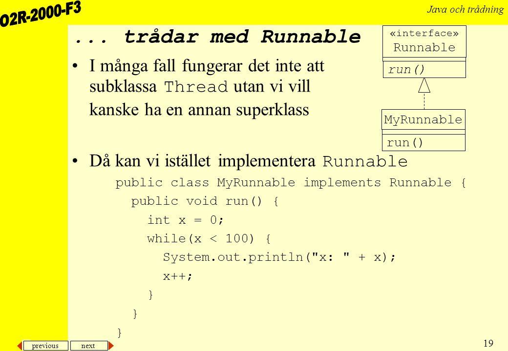 ... trådar med Runnable «interface» Runnable. I många fall fungerar det inte att subklassa Thread utan vi vill kanske ha en annan superklass.