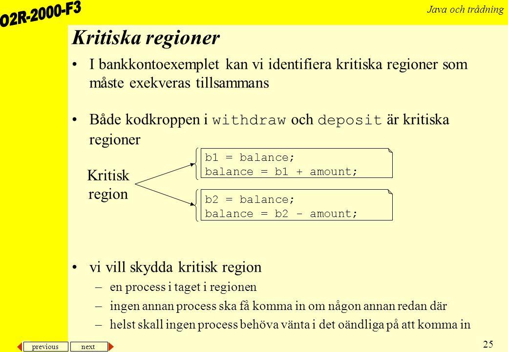 Kritiska regioner I bankkontoexemplet kan vi identifiera kritiska regioner som måste exekveras tillsammans.