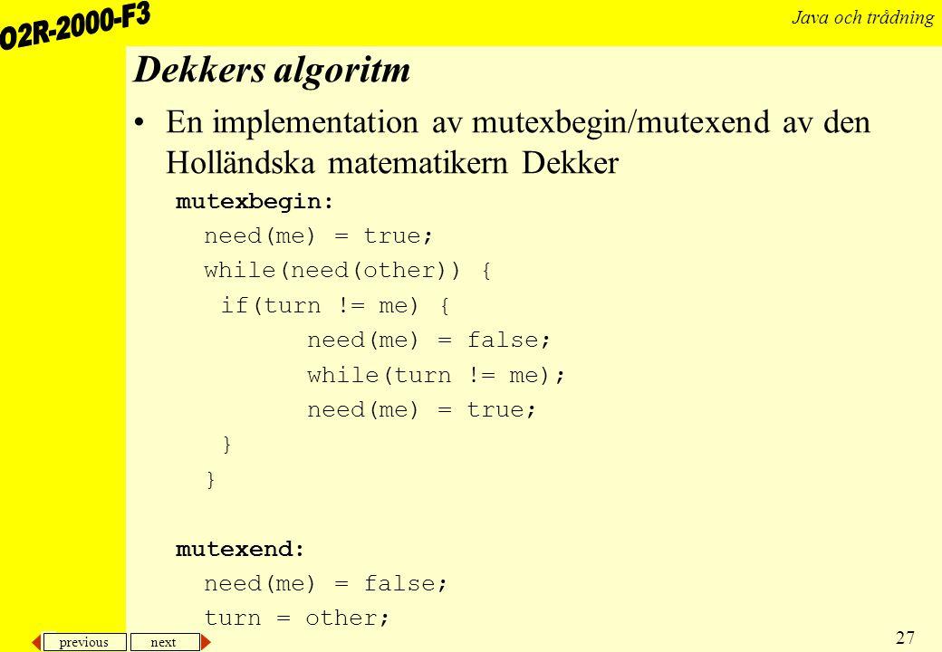 Dekkers algoritm En implementation av mutexbegin/mutexend av den Holländska matematikern Dekker. mutexbegin: