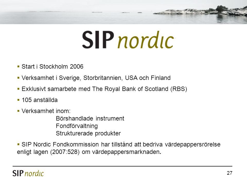 Start i Stockholm 2006 Verksamhet i Sverige, Storbritannien, USA och Finland. Exklusivt samarbete med The Royal Bank of Scotland (RBS)