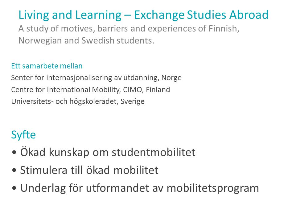 Living and Learning – Exchange Studies Abroad A study of motives, barriers and experiences of Finnish, Norwegian and Swedish students.