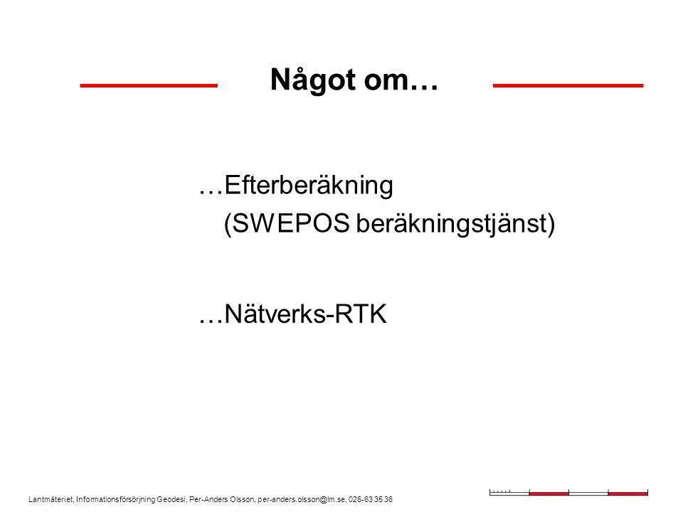 Något om… Efterberäkning (SWEPOS beräkningstjänst) Nätverks-RTK