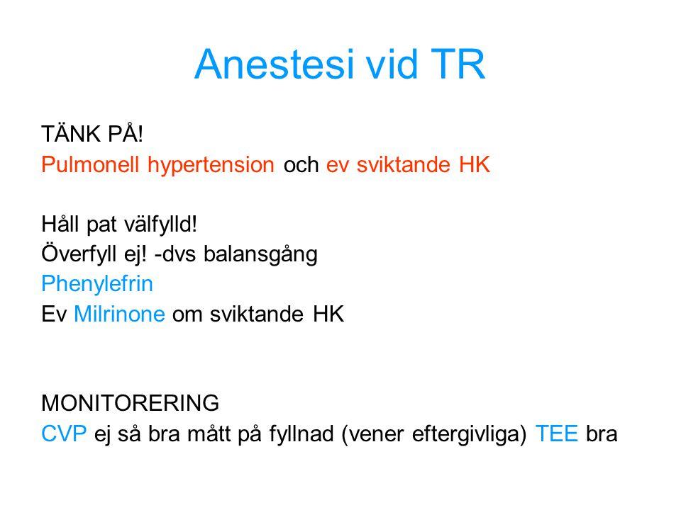 Anestesi vid TR TÄNK PÅ! Pulmonell hypertension och ev sviktande HK