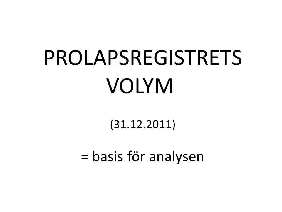 PROLAPSREGISTRETS VOLYM (31.12.2011) = basis för analysen