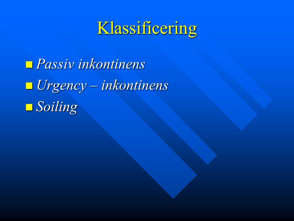 Klassificering Passiv inkontinens Urgency – inkontinens Soiling